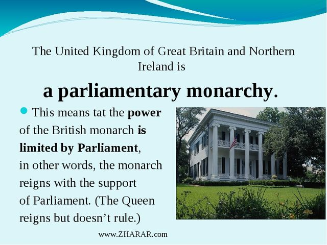 The United Kingdom of Great Britain and Northern Ireland is a parliamentary m...
