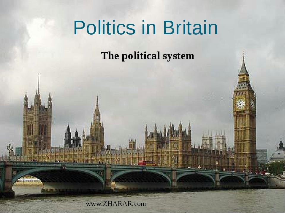 Politics in Britain The political system www.ZHARAR.com