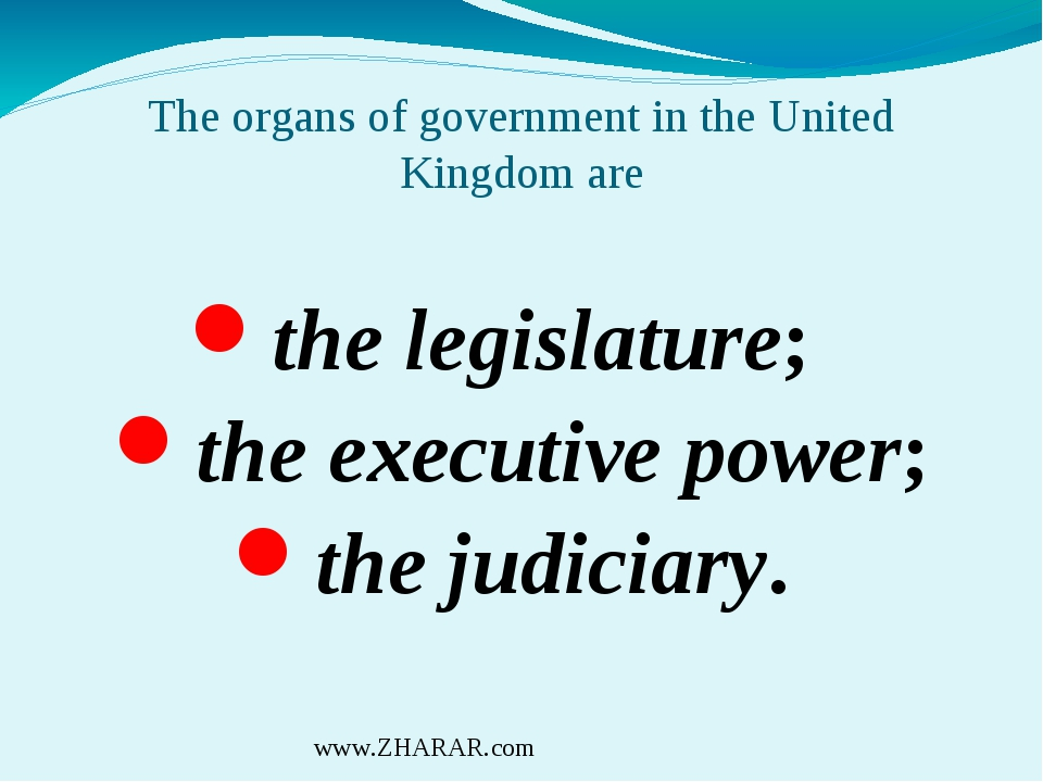 The organs of government in the United Kingdom are the legislature; the execu...