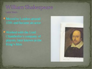 Moved to London around 1591 and became an actor Worked with the Lord Chamberl