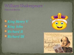 King Henry V King John Richard II Richard III