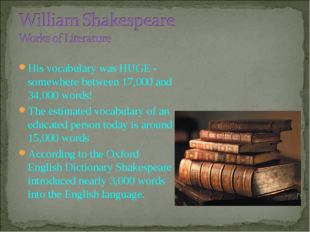 His vocabulary was HUGE - somewhere between 17,000 and 34,000 words! The esti