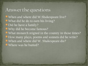 When and where did W.Shakespeare live? What did he do to earn his living? Did