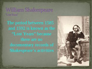 """The period between 1585 and 1592 is known as the """"Lost Years"""" because there a"""
