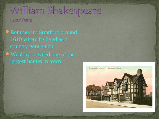 Returned to Stratford around 1610 where he lived as a country gentleman Wealt...