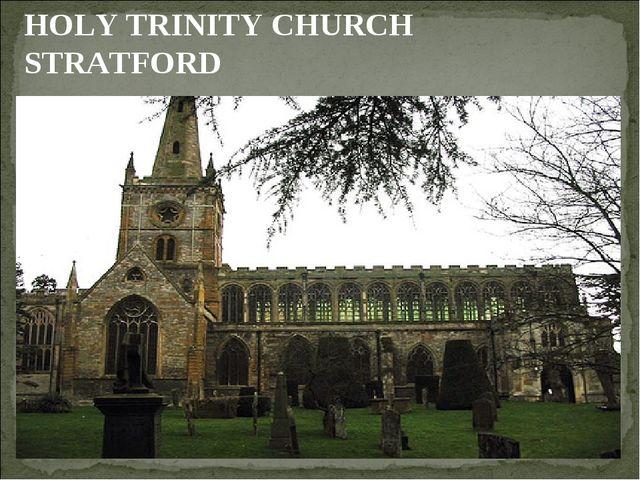 HOLY TRINITY CHURCH STRATFORD