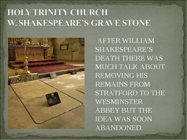 AFTER WILLIAM SHAKESPEARE'S DEATH THERE WAS MUCH TALK ABOUT REMOVING HIS REM...