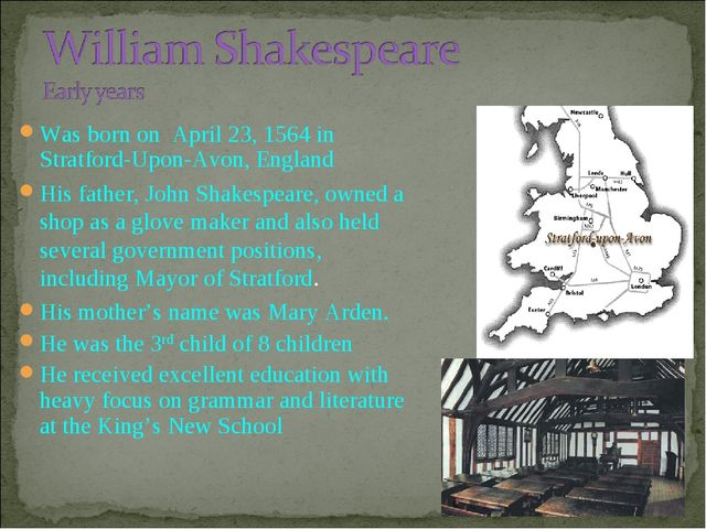Was born on April 23, 1564 in Stratford-Upon-Avon, England His father, John S...