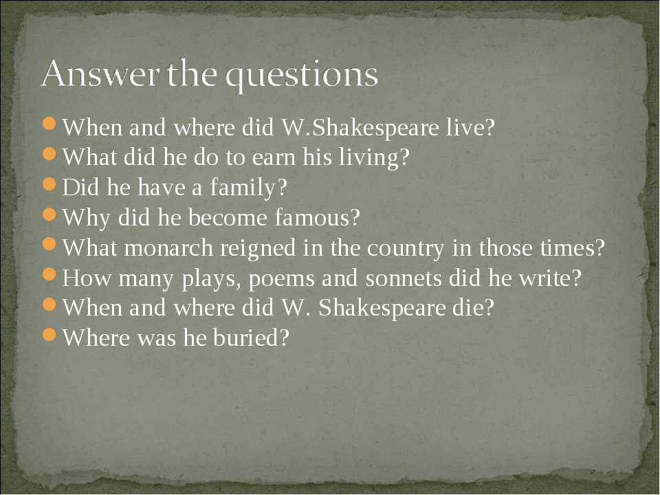 When and where did W.Shakespeare live? What did he do to earn his living? Did...