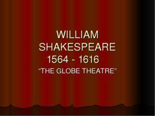 """WILLIAM SHAKESPEARE 1564 - 1616  """"THE GLOBE THEATRE"""""""