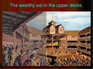 The wealthy sat in the upper decks.