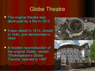 The original theatre was destroyed by a fire in 1613 It was rebuilt in 1614,