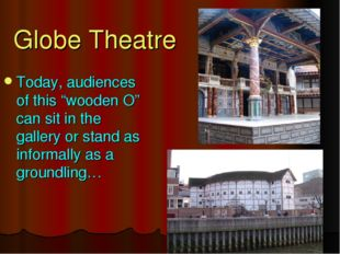 """Globe Theatre Today, audiences of this """"wooden O"""" can sit in the gallery or s"""
