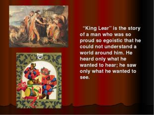 """""""King Lear"""" is the story of a man who was so proud so egoistic that he could"""