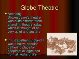 Attending Shakespeare's theatre was quite different from attending theatre to
