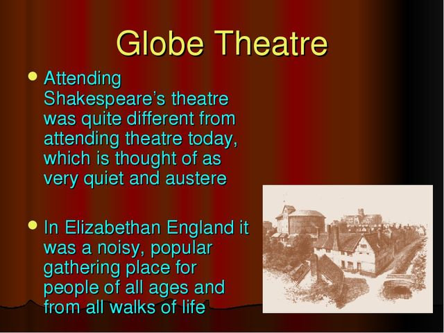 Attending Shakespeare's theatre was quite different from attending theatre to...