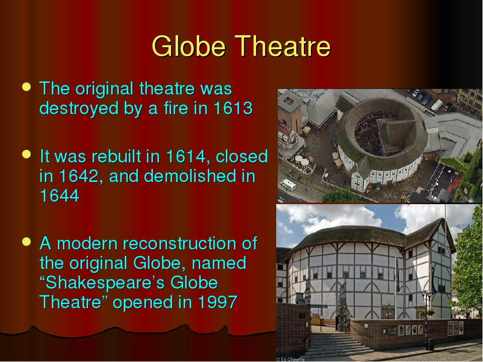 The original theatre was destroyed by a fire in 1613 It was rebuilt in 1614,...