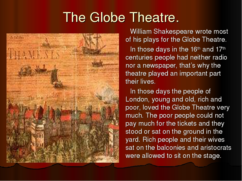 The Globe Theatre. William Shakespeare wrote most of his plays for the Globe...