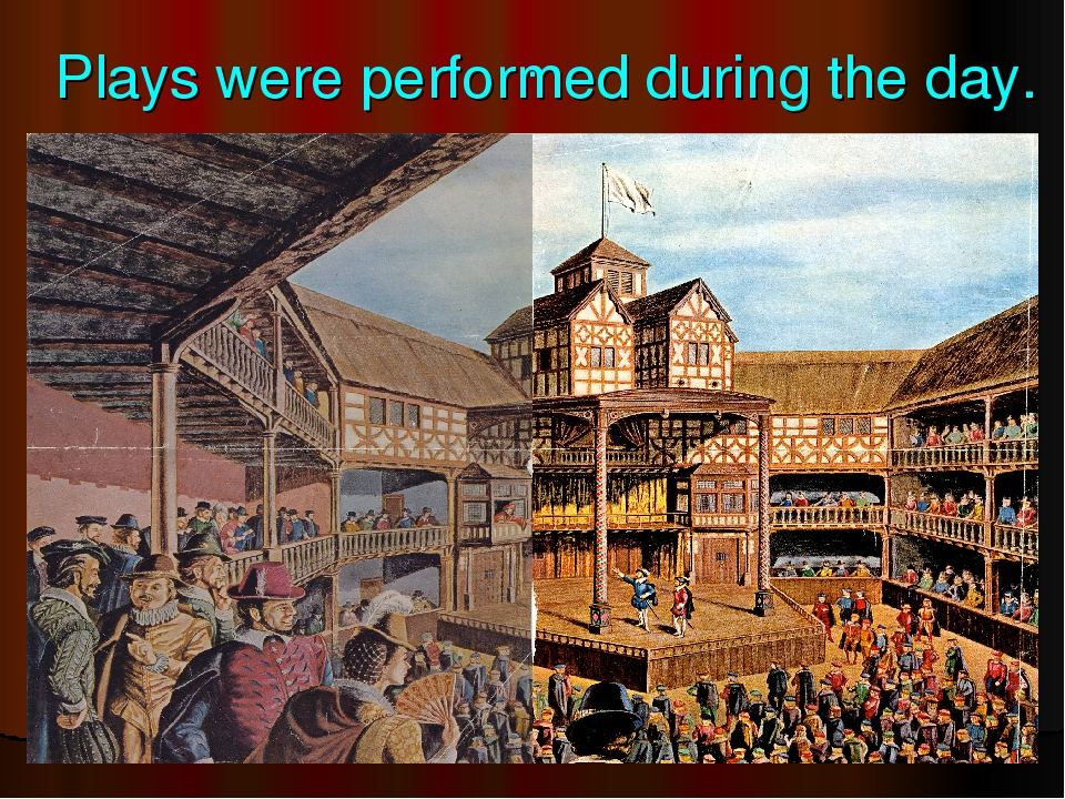 Plays were performed during the day. .