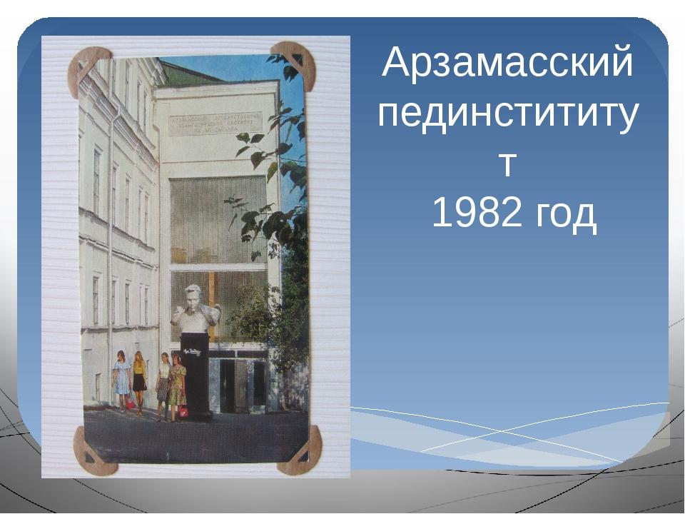Арзамасский пединстититут 1982 год