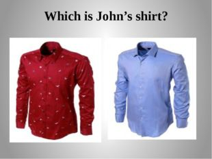 Which is John's shirt?