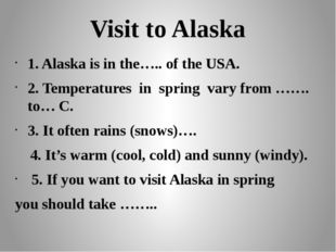 Visit to Alaska 1. Alaska is in the….. of the USA. 2. Temperatures in spring