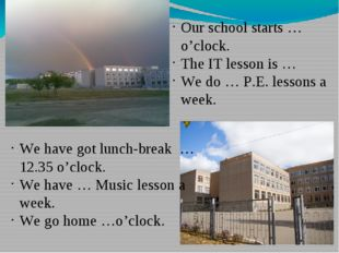 Our school starts … o'clock. The IT lesson is … We do … P.E. lessons a week.