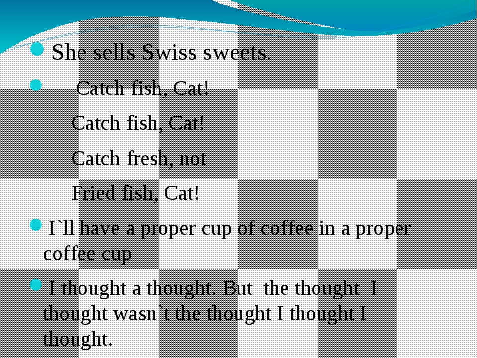 She sells Swiss sweets. Catch fish, Cat! Catch fish, Cat! Catch fresh, not F...