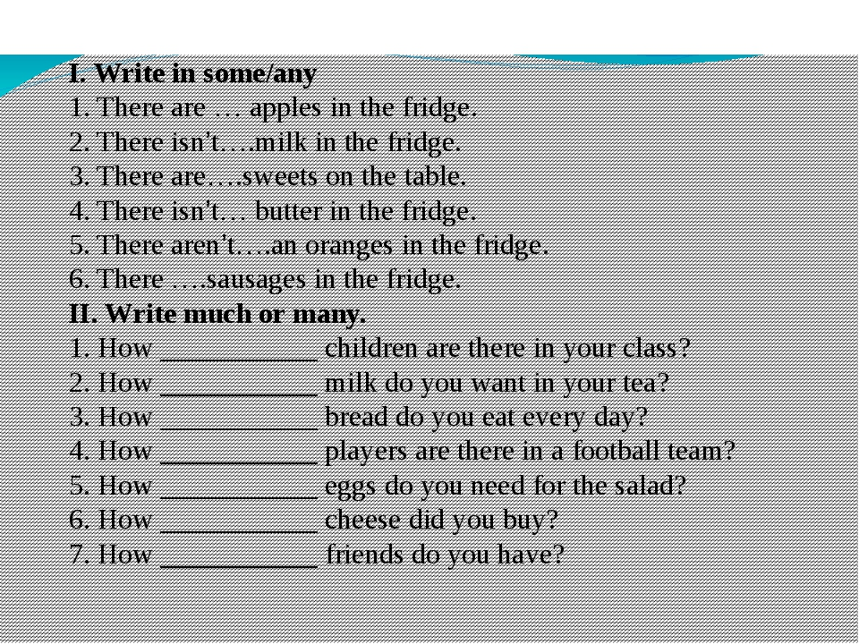 I. Write in some/any 1. There are … apples in the fridge. 2. There isn't….mi...