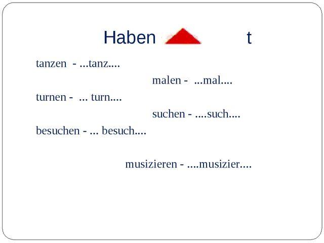 Haben +ge t tanzen - ...tanz.... malen - ...mal.... turnen - ... turn.... su...