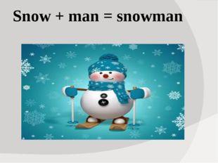 Snow + man = snowman