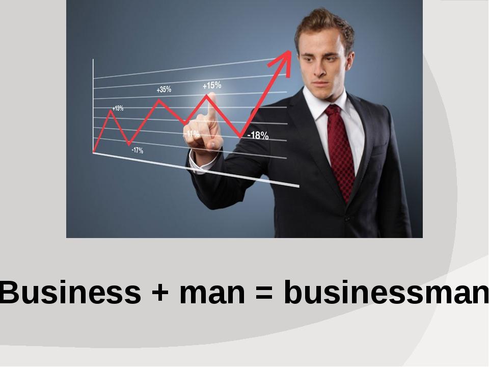 Business + man = businessman