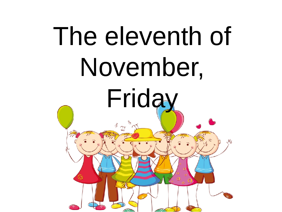 The eleventh of November, Friday