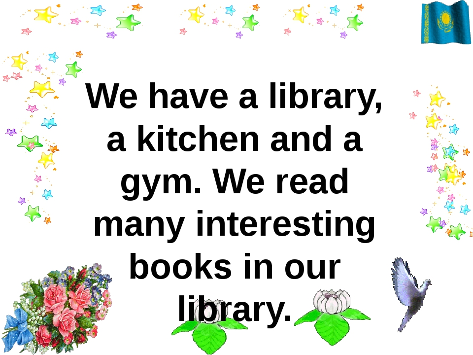 We have a library, a kitchen and a gym. We read many interesting books in ou...