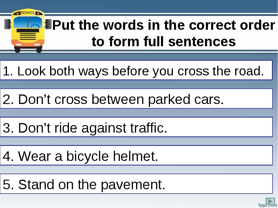 Put the words in the correct order to form full sentences 1. both/cross/ways/...