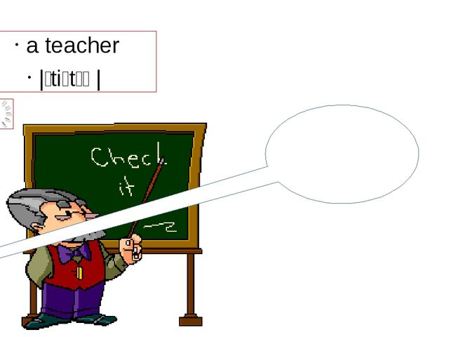 a teacher |ˈtiːtʃə| I am a teacher