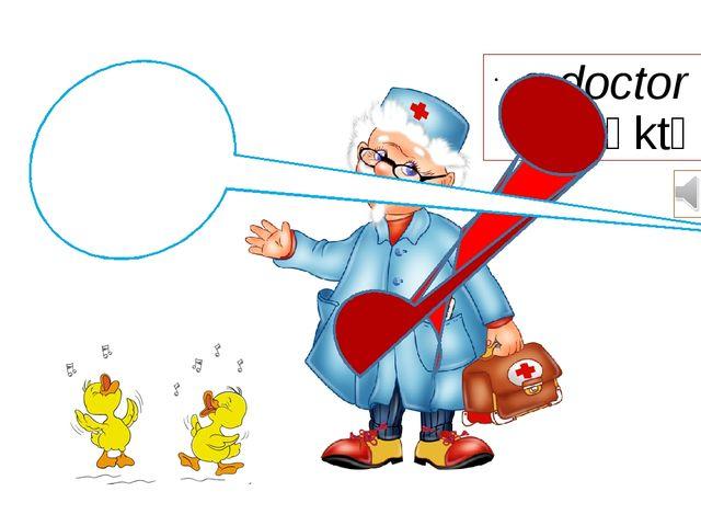 a doctor |ˈdɒktə| I am a doctor