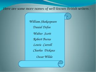Here are some more names of well-known British writers : William Shakespeare
