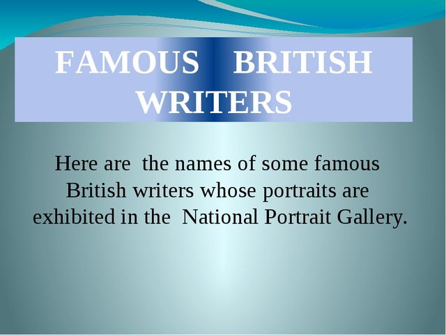 FAMOUS BRITISH WRITERS Here are the names of some famous British writers who...