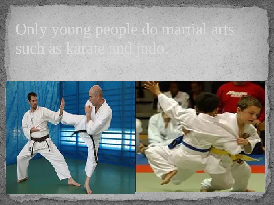 Only young people do martial arts such as karate and judo.