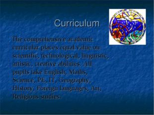 Curriculum The comprehensive academic curricular places equal value on scient