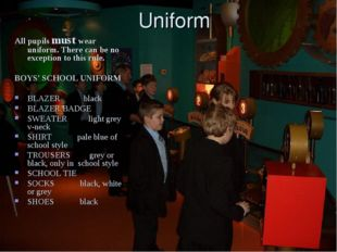 Uniform All pupils must wear uniform. There can be no exception to this rule.