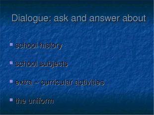 Dialogue: ask and answer about school history school subjects extra – curricu