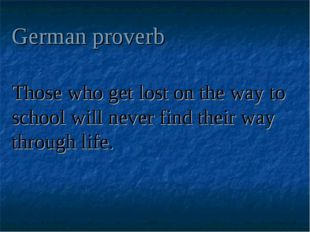 German proverb Those who get lost on the way to school will never find their