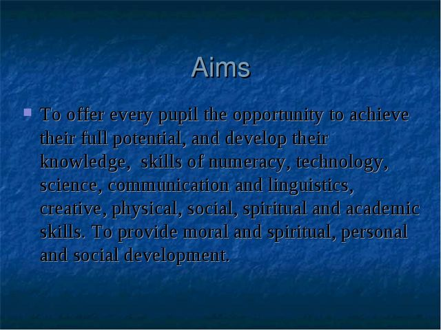 Aims To offer every pupil the opportunity to achieve their full potential, an...