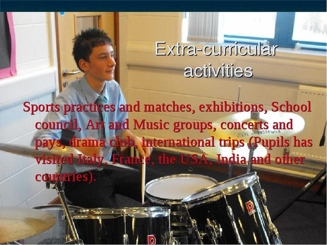 Extra-curricular activities Sports practices and matches, exhibitions, School...