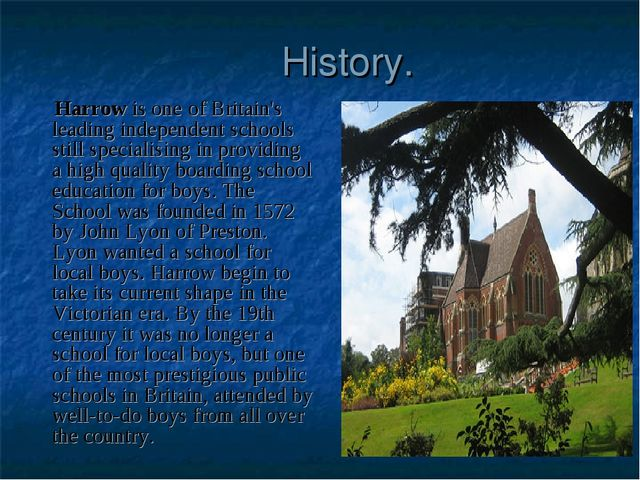 History. Harrow is one of Britain's leading independent schools still special...