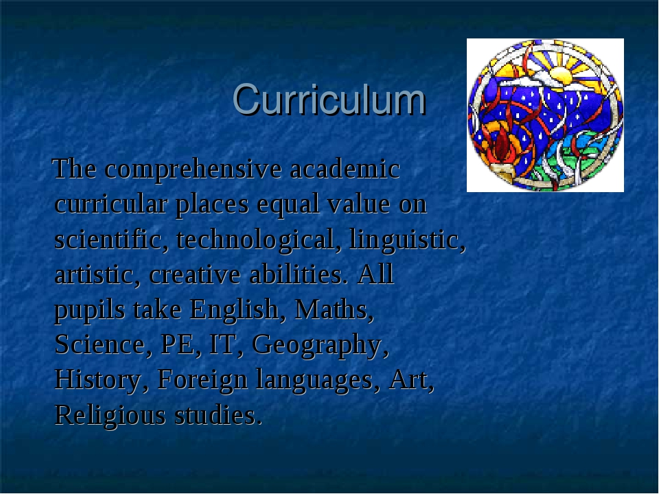 Curriculum The comprehensive academic curricular places equal value on scient...