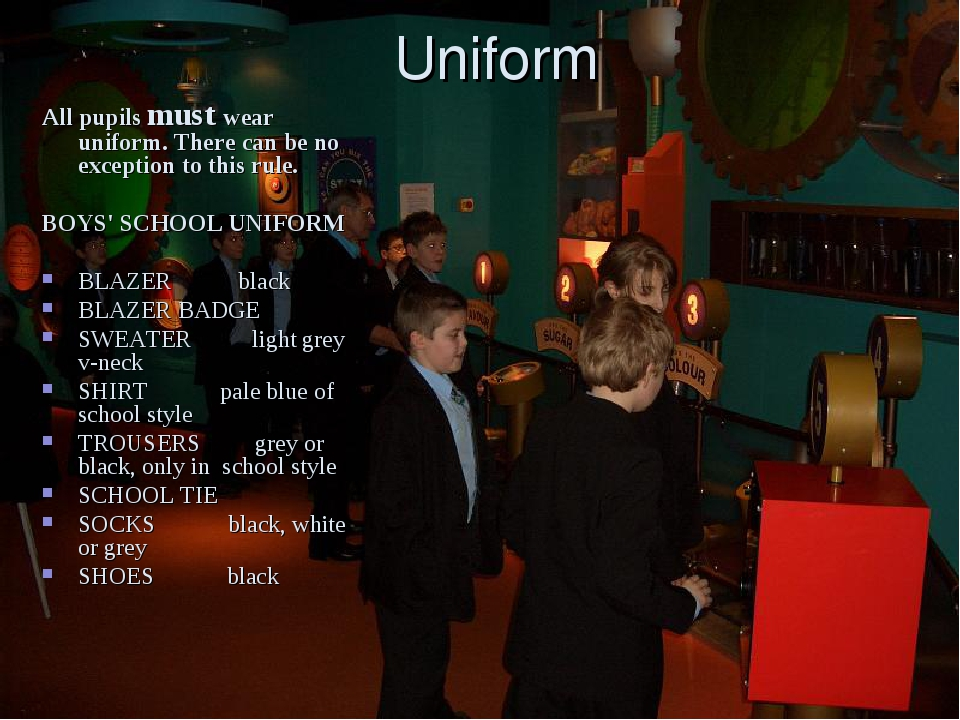Uniform All pupils must wear uniform. There can be no exception to this rule....