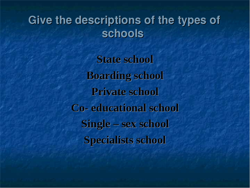 Give the descriptions of the types of schools State school Boarding school Pr...